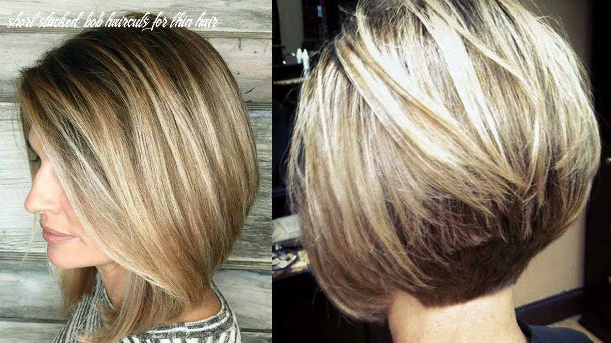Amazing bob hairstyles for women with thin hair & fine hair short stacked bob haircuts for thin hair