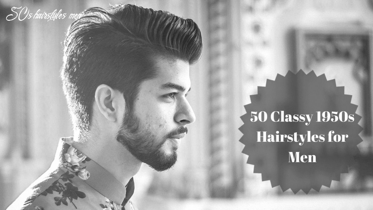8 classy 198s hairstyles for men men hairstyles world 50s hairstyles men