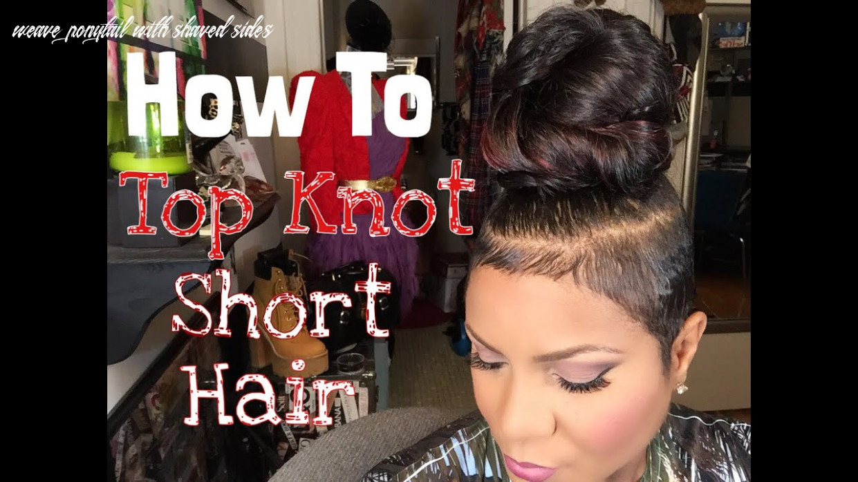 How to top knot short hair weave ponytail with shaved sides