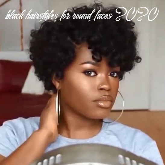 Short natural haircuts for black females with round faces 12 black hairstyles for round faces 2020