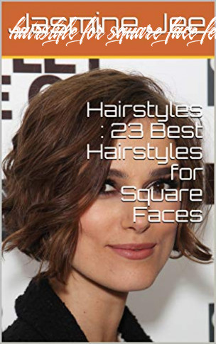 Suitable hairstyle for square face : 10 best hairstyles for square