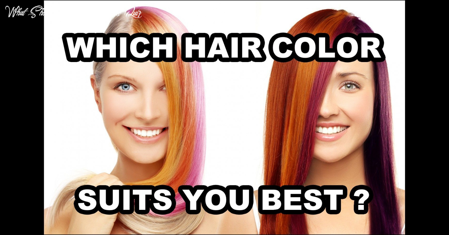 The best hairstyle for me quiz | which hair colour, which hair