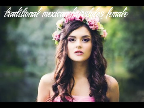 Traditional mexican hairstyles youtube traditional mexican hairstyles female